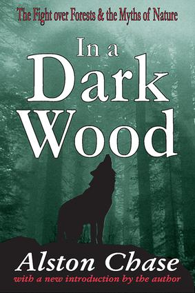In a Dark Wood: A Critical History of the Fight Over Forests, 1st Edition (Paperback) book cover