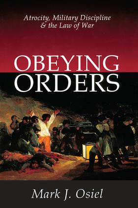 Obeying Orders: Atrocity, Military Discipline and the Law of War, 1st Edition (Paperback) book cover