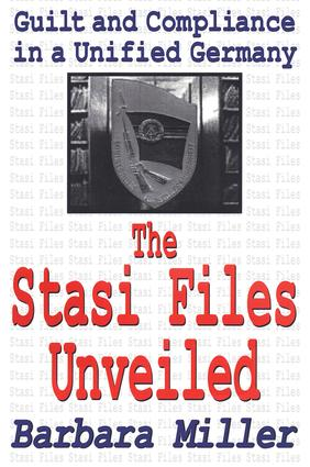 The Stasi Files Unveiled: Guilt and Compliance in a Unified Germany, 1st Edition (Paperback) book cover