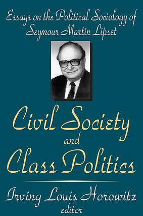 Civil Society and Class Politics: Essays on the Political Sociology of Seymour Martin Lipset, 1st Edition (Paperback) book cover