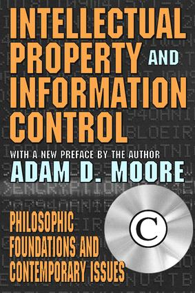 Intellectual Property and Information Control: Philosophic Foundations and Contemporary Issues, 1st Edition (Paperback) book cover