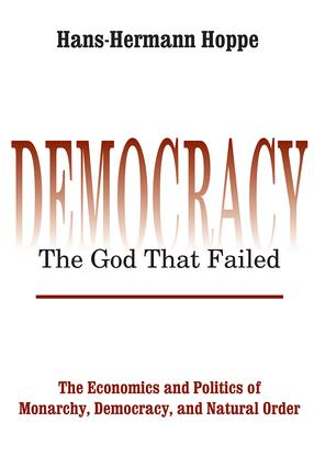Democracy – The God That Failed: The Economics and Politics of Monarchy, Democracy and Natural Order, 1st Edition (Paperback) book cover