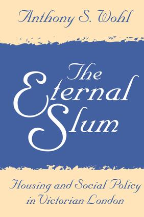 The Eternal Slum: Housing and Social Policy in Victorian London, 1st Edition (Paperback) book cover