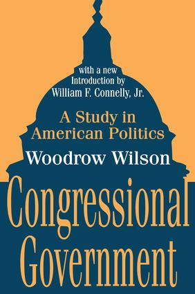 Congressional Government: A Study in American Politics, 1st Edition (Paperback) book cover