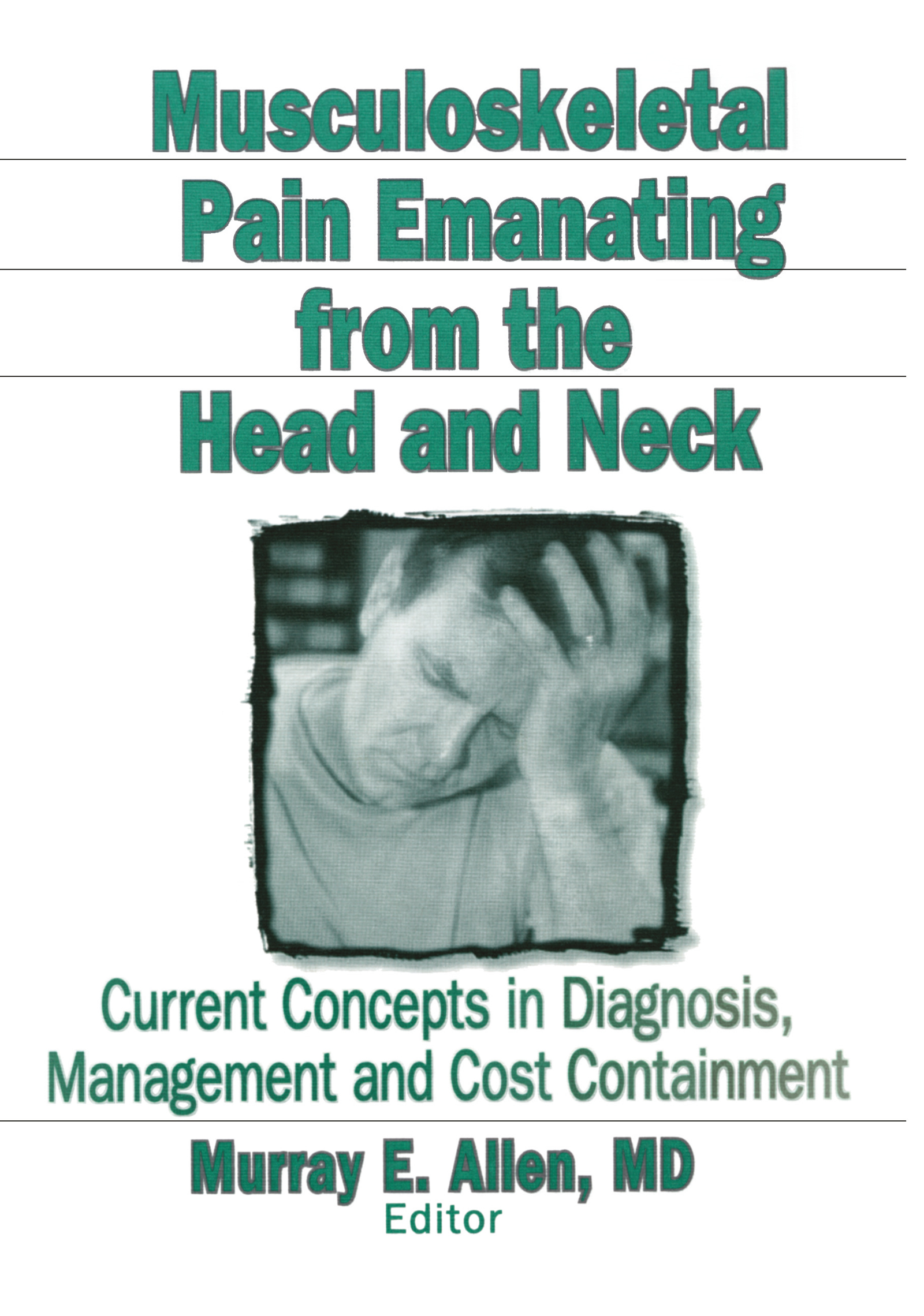 Musculoskeletal Pain Emanating From the Head and Neck: Current Concepts in Diagnosis, Management, and Cost Containment, 1st Edition (Hardback) book cover