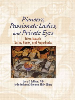 Pioneers, Passionate Ladies, and Private Eyes: Dime Novels, Series Books, and Paperbacks, 1st Edition (Hardback) book cover