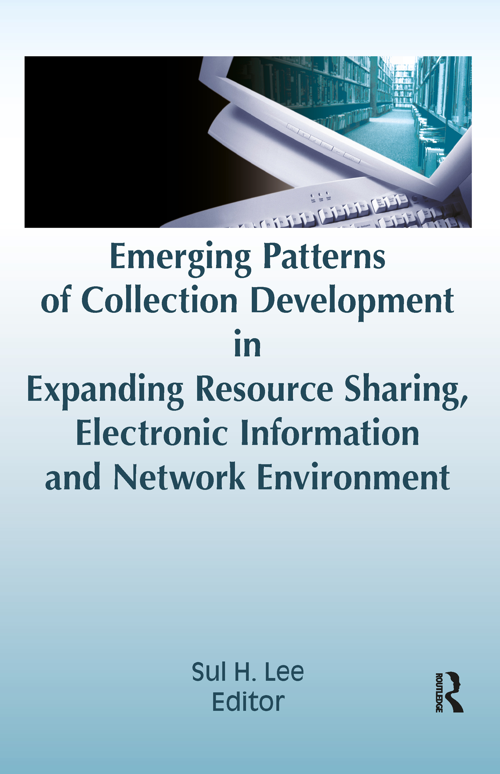 Emerging Patterns of Collection Development in Expanding Resource Sharing, Electronic Information, a: 1st Edition (Hardback) book cover