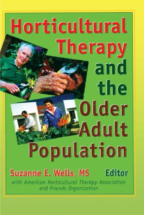 Horticultural Therapy and the Older Adult Population: 1st Edition (Hardback) book cover