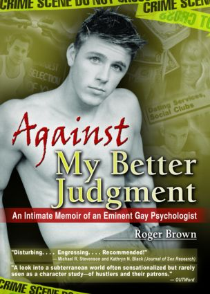 Against My Better Judgment: An Intimate Memoir of an Eminent Gay Psychologist, 1st Edition (Hardback) book cover