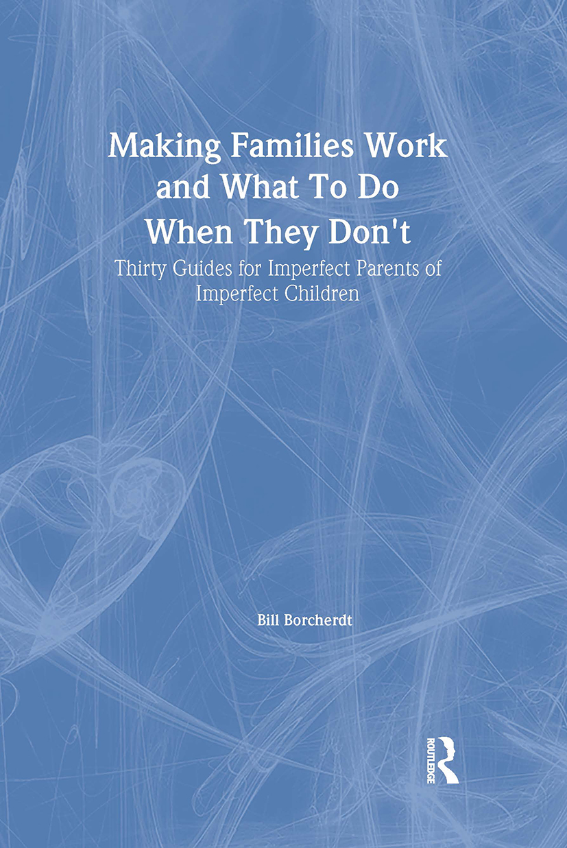 Making Families Work and What To Do When They Don't: Thirty Guides for Imperfect Parents of Imperfect Children, 1st Edition (Paperback) book cover