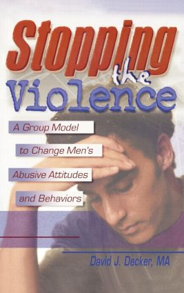 Stopping the Violence: A Group Model to Change Men's Abusive Attitudes and Behaviors, 1st Edition (Paperback) book cover