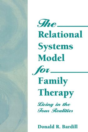 The Relational Systems Model for Family Therapy: Living in the Four Realities, 1st Edition (Paperback) book cover
