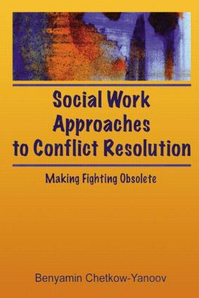 Social Work Approaches to Conflict Resolution: Making Fighting Obsolete, 1st Edition (Paperback) book cover