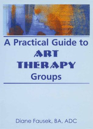 A Practical Guide to Art Therapy Groups: 1st Edition (Paperback) book cover