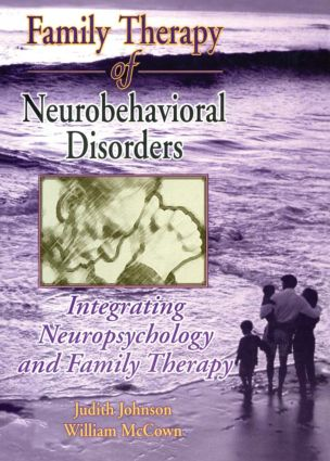 Family Therapy of Neurobehavioral Disorders: Integrating Neuropsychology and Family Therapy, 1st Edition (Paperback) book cover
