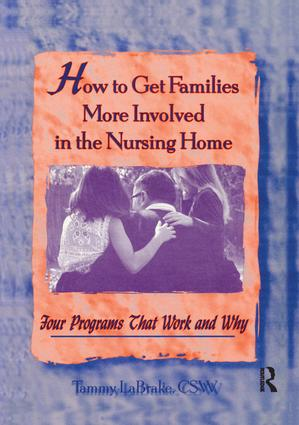 How to Get Families More Involved in the Nursing Home: Four Programs That Work and Why, 1st Edition (Paperback) book cover