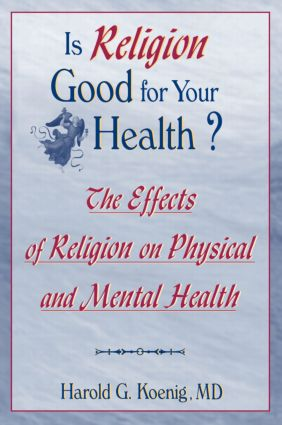 Is Religion Good for Your Health?: The Effects of Religion on Physical and Mental Health, 1st Edition (Paperback) book cover