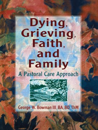 Dying, Grieving, Faith, and Family: A Pastoral Care Approach, 1st Edition (Paperback) book cover