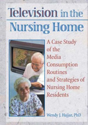 Television in the Nursing Home: A Case Study of the Media Consumption Routines and Strategies of Nursing Home Residents, 1st Edition (Hardback) book cover