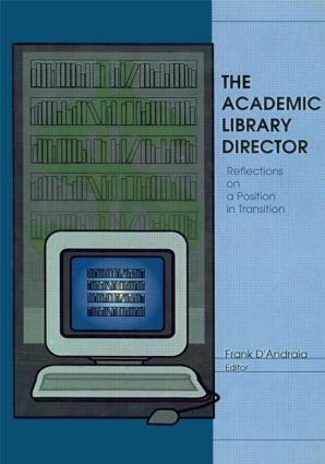The Academic Library Director: Reflections on a Position in Transition, 1st Edition (Hardback) book cover