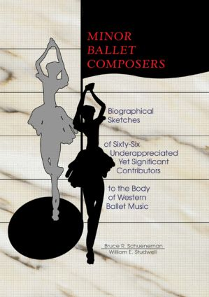 Minor Ballet Composers: Biographical Sketches of Sixty-Six Underappreciated Yet Significant Contributors to the Body of West, 1st Edition (Hardback) book cover