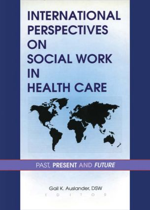 International Perspectives on Social Work in Health Care: Past, Present, and Future (Hardback) book cover