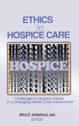 Ethics in Hospice Care: Challenges to Hospice Values in a Changing Health Care Environment (Hardback) book cover