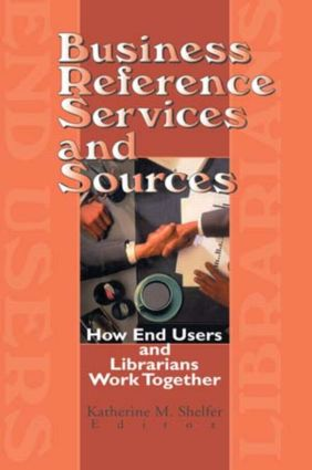 Business Reference Services and Sources: How End Users and Librarians Work Together, 1st Edition (Hardback) book cover