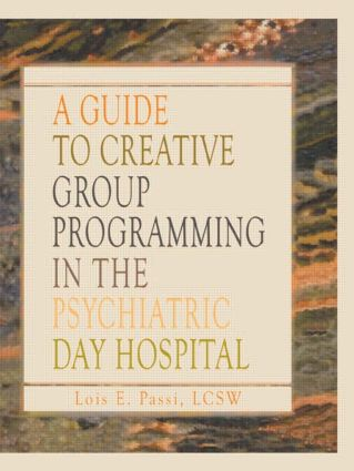A Guide to Creative Group Programming in the Psychiatric Day Hospital (Hardback) book cover