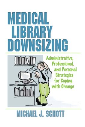 Medical Library Downsizing: Administrative, Professional, and Personal Strategies for Coping with Change, 1st Edition (Paperback) book cover