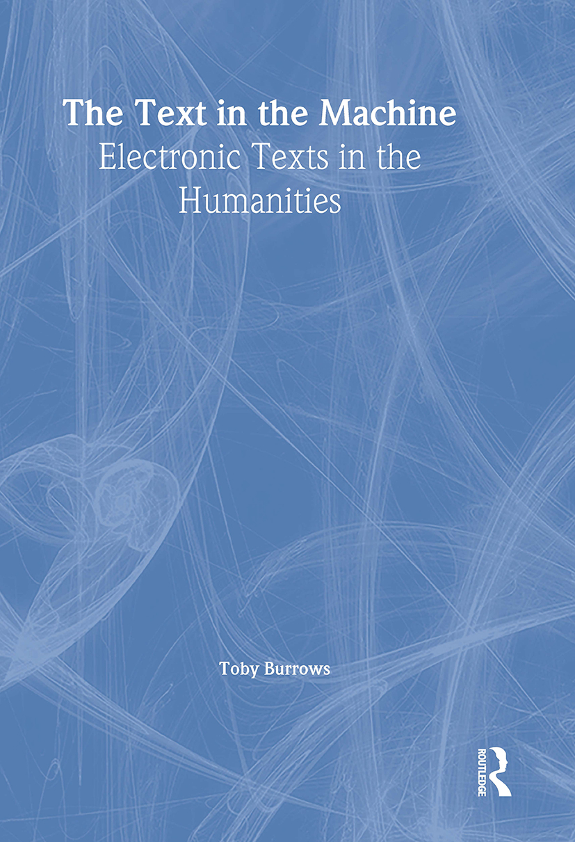 The Text in the Machine: Electronic Texts in the Humanities, 1st Edition (Hardback) book cover