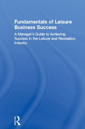 Fundamentals of Leisure Business Success: A Manager's Guide to Achieving Success in the Leisure and Recreation Industry, 1st Edition (Hardback) book cover