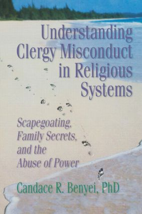 Understanding Clergy Misconduct in Religious Systems: Scapegoating, Family Secrets, and the Abuse of Power, 1st Edition (Paperback) book cover