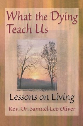 What the Dying Teach Us: Lessons on Living, 1st Edition (Paperback) book cover