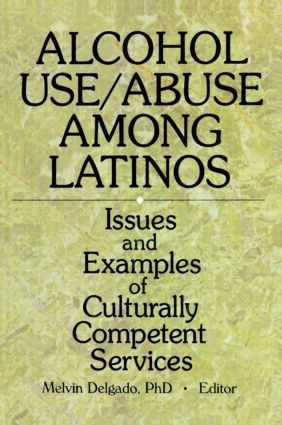 Alcohol Use/Abuse Among Latinos: Issues and Examples of Culturally Competent Services, 1st Edition (Paperback) book cover