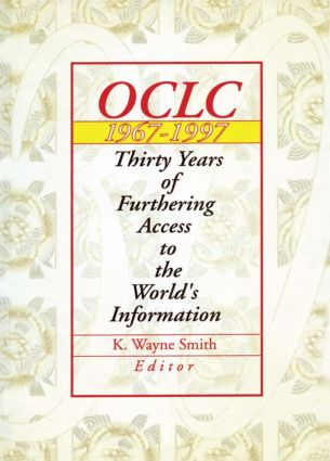 Oclc 1967:1997: Thirty Years of Furthering Access to the World's Information, 1st Edition (Hardback) book cover