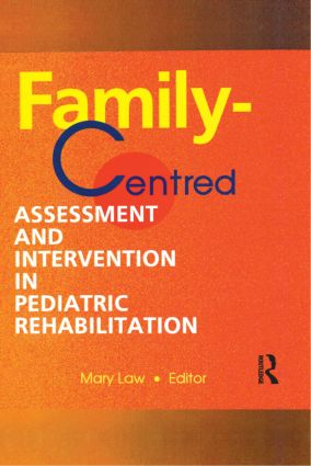 Family-Centred Assessment and Intervention in Pediatric Rehabilitation (Hardback) book cover