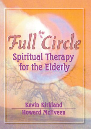 Full Circle: Spiritual Therapy for the Elderly, 1st Edition (Paperback) book cover