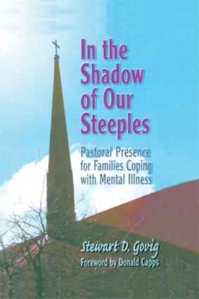 In the Shadow of Our Steeples: Pastoral Presence for Families Coping with Mental Illness, 1st Edition (Paperback) book cover