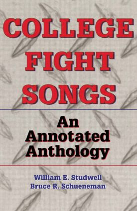 College Fight Songs: An Annotated Anthology, 1st Edition (Paperback) book cover