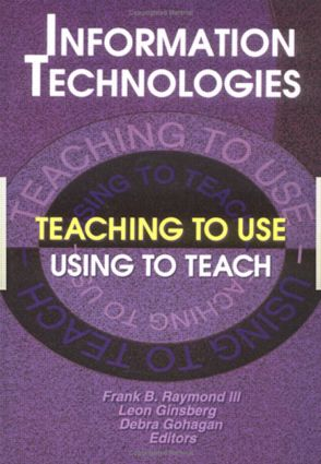 Information Technologies: Teaching to Use—Using to Teach, 1st Edition (Hardback) book cover