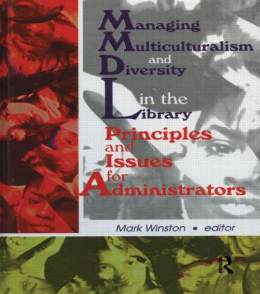 Managing Multiculturalism and Diversity in the Library: Principles and Issues for Administrators, 1st Edition (Paperback) book cover