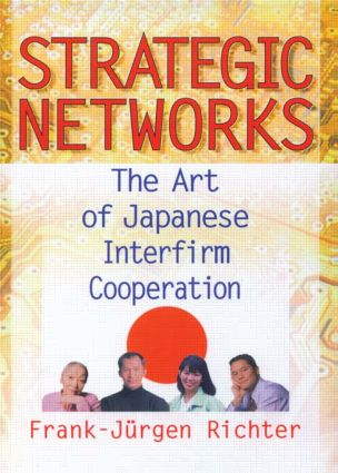 Strategic Networks: The Art of Japanese Interfirm Cooperation (Hardback) book cover