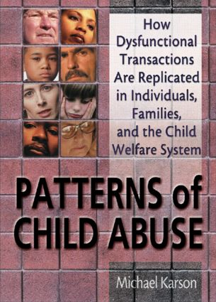 Patterns of Child Abuse: How Dysfunctional Transactions Are Replicated in Individuals, Families, and the Child Welfare System, 1st Edition (Hardback) book cover