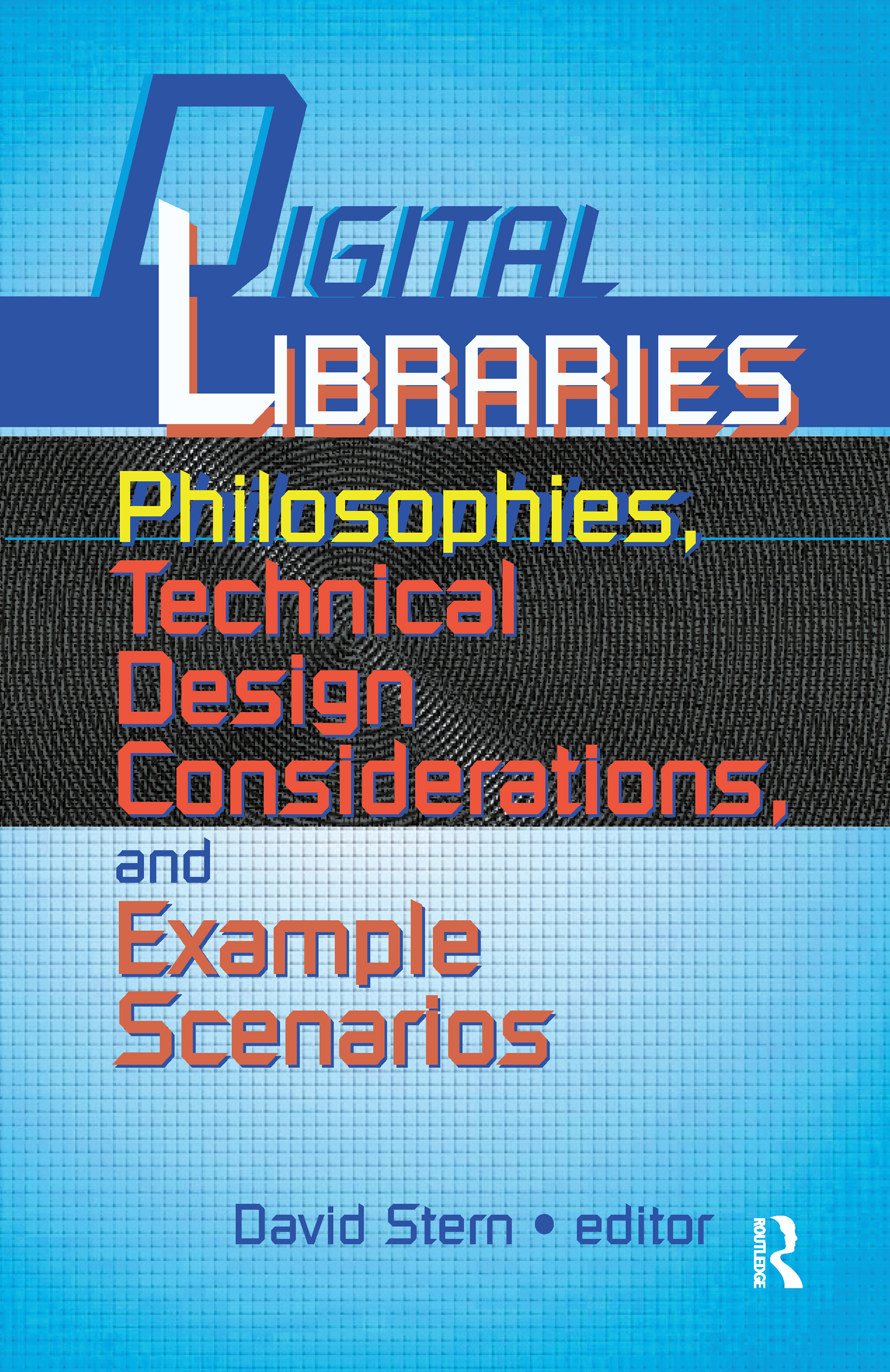 Digital Libraries: Philosophies, Technical Design Considerations, and Example Scenarios book cover