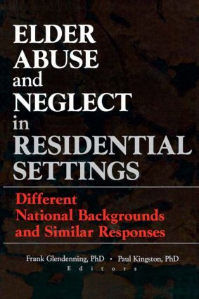 Elder Abuse and Neglect in Residential Settings: Different National Backgrounds and Similar Responses, 1st Edition (Paperback) book cover