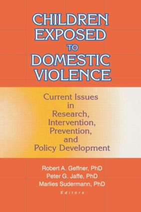 Children Exposed to Domestic Violence: Current Issues in Research, Intervention, Prevention, and Policy Development, 1st Edition (Paperback) book cover