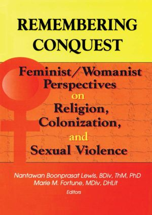 Remembering Conquest: Feminist/Womanist Perspectives on Religion, Colonization, and Sexual Violence, 1st Edition (Paperback) book cover