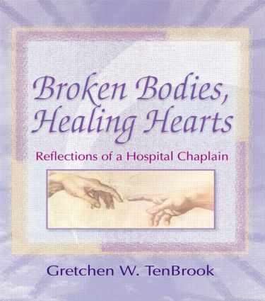 Broken Bodies, Healing Hearts: Reflections of a Hospital Chaplain, 1st Edition (Paperback) book cover