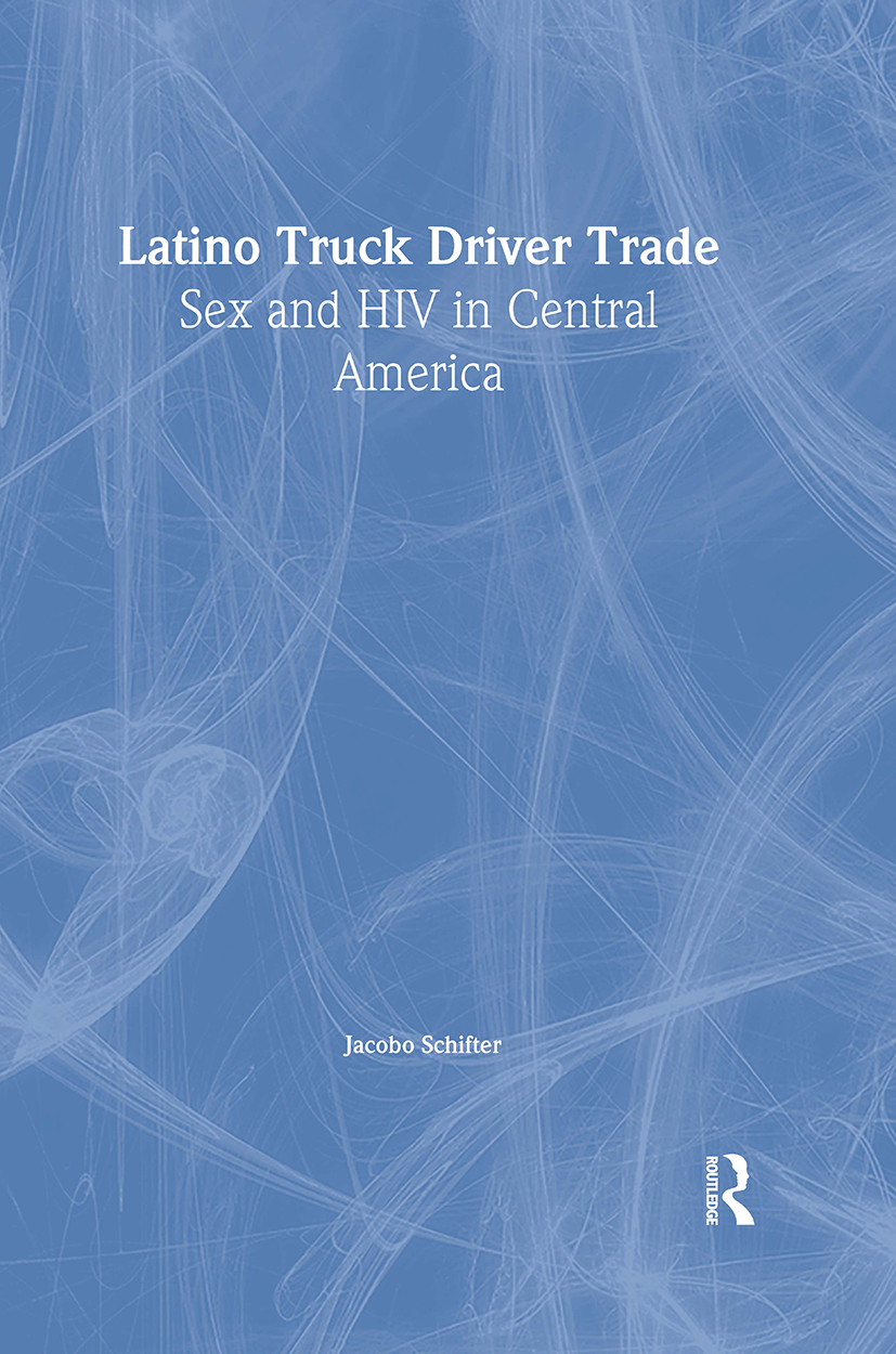 Latino Truck Driver Trade: Sex and HIV in Central America, 1st Edition (Paperback) book cover